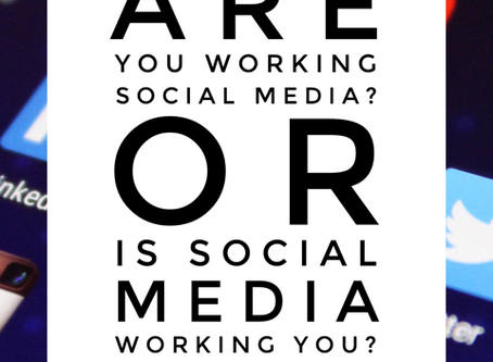 Are You Working Social Media? Or is Social Media Working You?