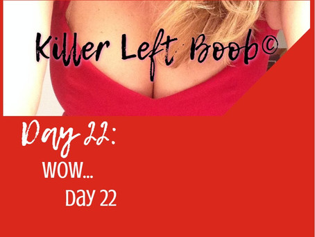 Day 22: Wow… Day 22