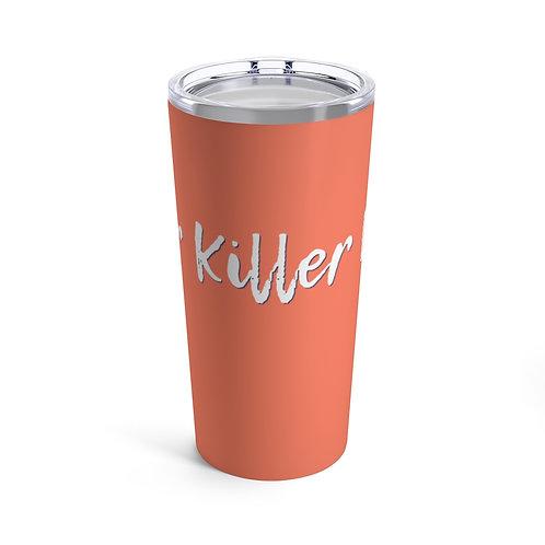 Your Killer Life Tumbler 20oz - Orange