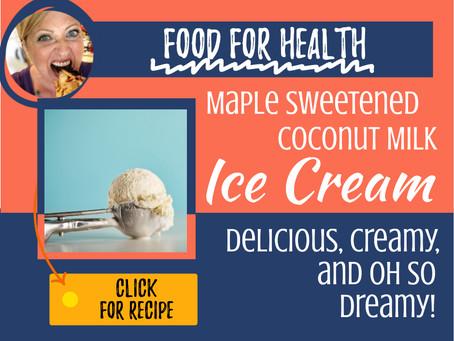 Food for Health: Maple Sweetened Coconut Milk Ice Cream