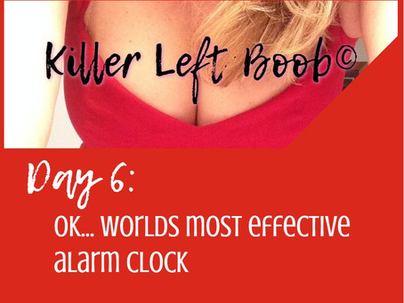 Day 6: Ok… Worlds most effective alarm clock