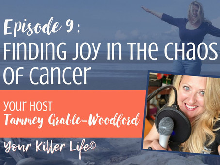 009: Finding Joy in the Chaos of Cancer