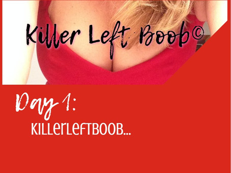 Day 1: KillerLeftBoob….