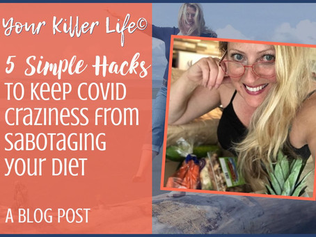 5 Simple Hacks to Keep COVID Craziness from Sabotaging your Diet