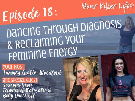 018: Dancing through Diagnosis & Reclaiming Your Feminine Energy