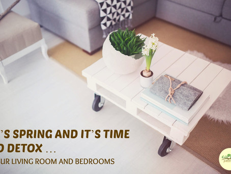 IT'S SPRING AND IT'S TIME TO DETOX …YOUR LIVING ROOM AND BEDROOMS