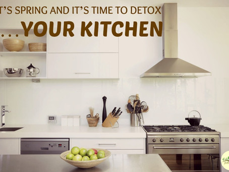 IT'S SPRING AND IT'S TIME TO DETOX …YOUR KITCHEN