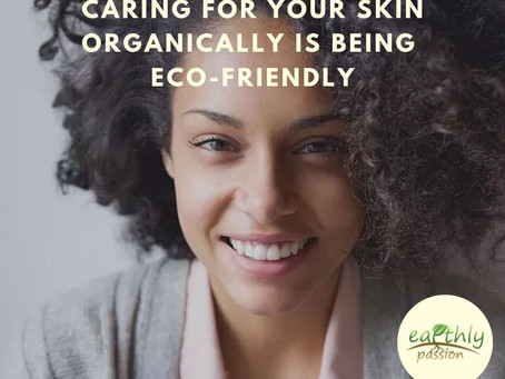 CARING FOR YOUR SKIN ORGANICALLY IS BEING ECO-FRIENDLY