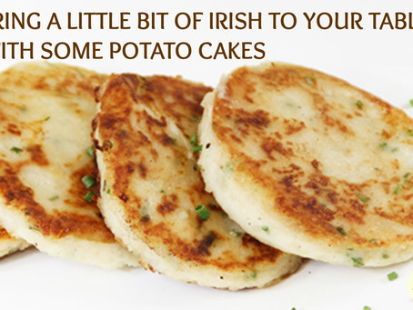 BRING A LITTLE BIT OF IRISH TO YOUR TABLE WITH SOME POTATO CAKES