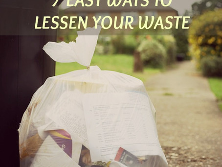 7 EASY WAYS TO LESSEN YOUR WASTE