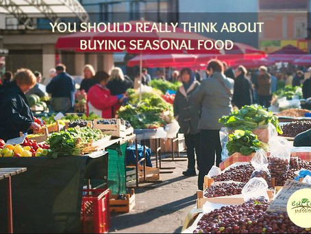 YOU SHOULD REALLY THINK ABOUT BUYING SEASONAL FOOD