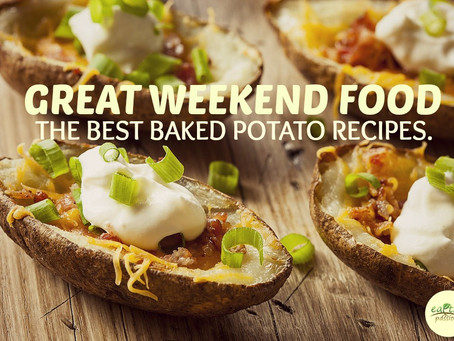 GREAT WEEKEND FOOD – THE BEST BAKED POTATO RECIPES.