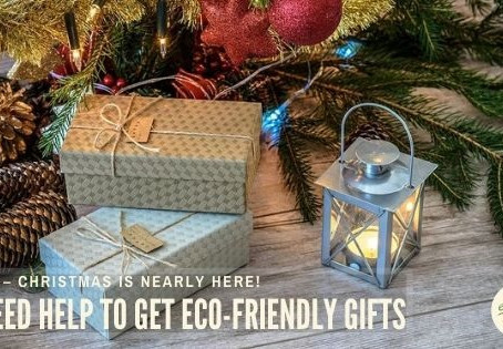 OMG – CHRISTMAS IS NEARLY HERE! I NEED HELP TO GET ECO-FRIENDLY GIFTS