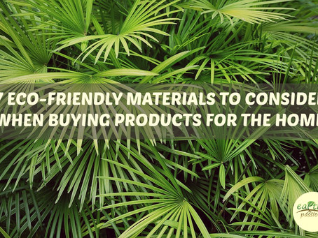 7 ECO-FRIENDLY MATERIALS TO CONSIDER WHEN BUYING PRODUCTS FOR THE HOME