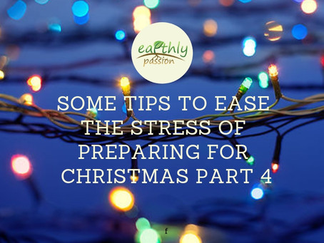 SOME TIPS TO EASE THE STRESS OF PREPARING FOR CHRISTMAS PART 4