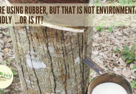 YOU'RE USING RUBBER, BUT THAT IS NOT ENVIRONMENTALLY FRIENDLY OR IS IT?