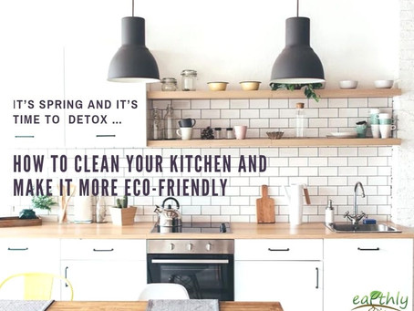 IT'S SPRING AND IT'S TIME TO DETOX …HOW TO CLEAN YOUR KITCHEN AND MAKE IT MORE ECO-FRIENDLY
