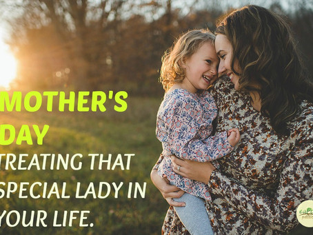 MOTHER'S DAY – TREATING THAT SPECIAL LADY IN YOUR LIFE.