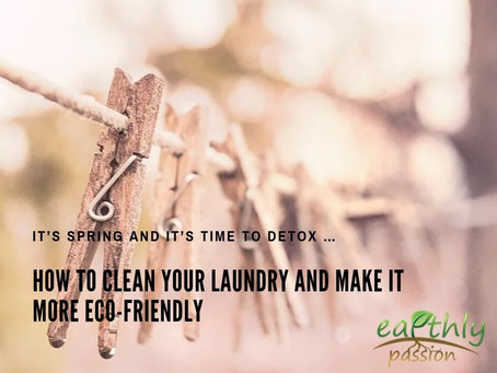 IT'S SPRING AND IT'S TIME TO DETOX …HOW TO CLEAN YOUR LAUNDRY AND MAKE IT MORE ECO-FRIENDLY
