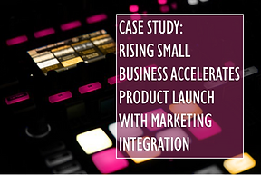 Rising Small Business Accelerates Product Launch with Marketing Integration