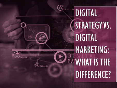 Digital Strategy vs. Digital Marketing: What is the Difference?
