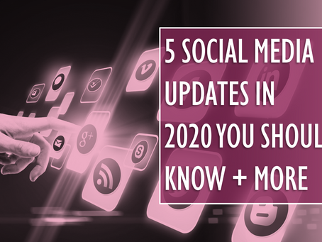 5 Social Media Updates in 2020 You Should Know + More
