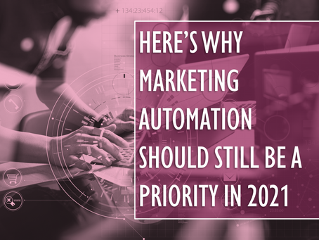 Here's Why Marketing Automation Should Still Be a Priority in 2021