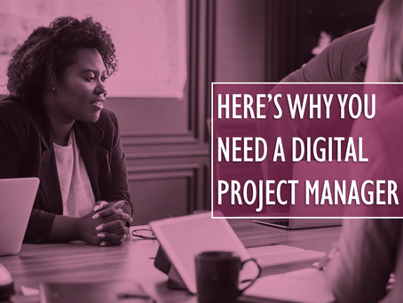 Here's Why You Need a Digital Project Manager