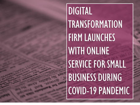 Digital Transformation Firm Launches with Online Service for Small Business During COVID-19 Pandemic
