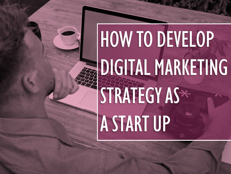 How to Develop Digital Marketing Strategy as a Start Up