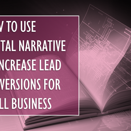 How to Use Digital Narrative to Increase Lead Conversions for Small Business