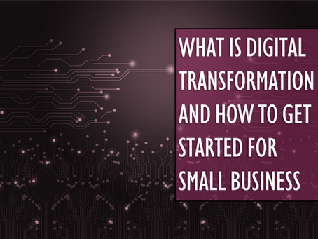 What is Digital Transformation and How to Get Started for Small Business