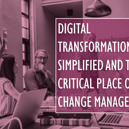 Digital Transformation Simplified and the Critical Place of Change Management