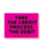 Take the credit, process the debit.png