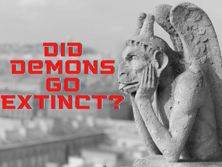 Did Demons go Extinct?