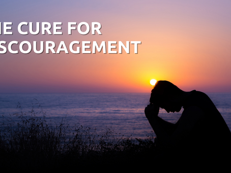 The Cure for Discouragement