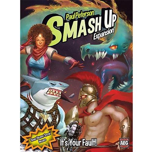 """SMASH UP: """"IT'S YOUR FAULT"""""""