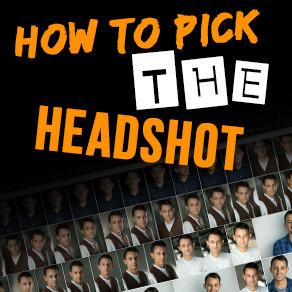 How do I pick THE headshot?!