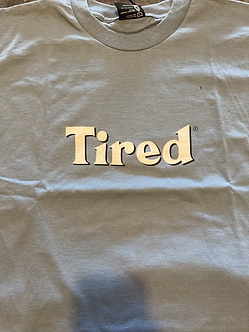 Tired Tee Bloody Tired