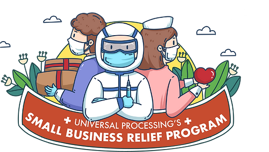 Universal Processing's Small Business Relief Program Coronavirus COVID19 Relief Resources