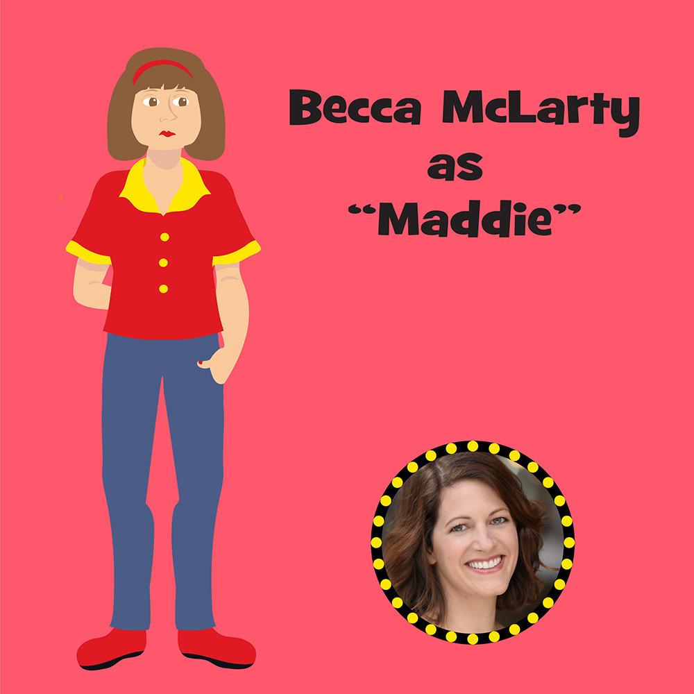 "Becca McLarty as ""Maddie"""