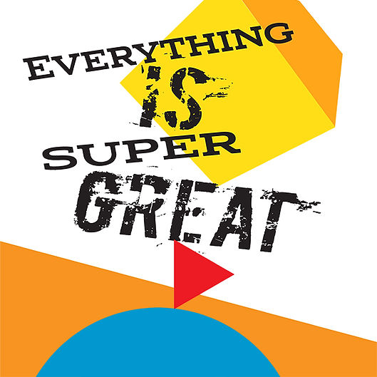 Everything is super great600.jpg
