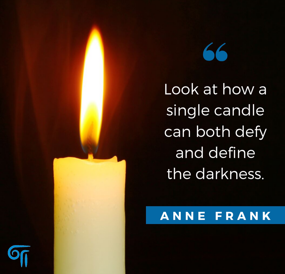 """Look at how a single candle can both defy and define the darkness."" - ANNE FRANK"