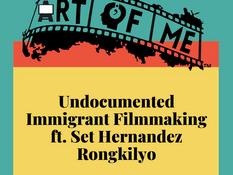Undocumented Immigrant Filmmaking feat. Set Hernandez Rongkilyo