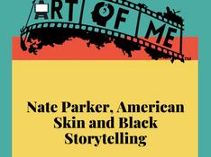 Nate Parker, American Skin and Black Storytelling