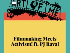 Filmmaking Meets Activism! feat. PJ Raval