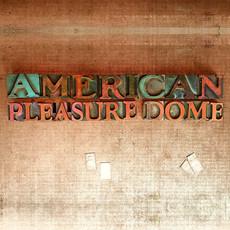 American Pleasure Dome