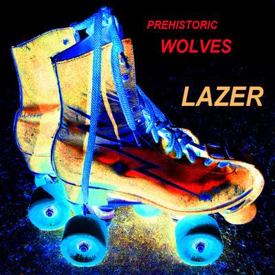 Prehistoric Wolves / Lazer