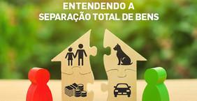ENTENDENDO A SEPARAÇÃO TOTAL DE BENS