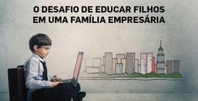 O DESAFIO DE EDUCAR FILHOS EM UMA FAMÍLIA EMPRESÁRIA